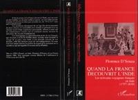Florence D'Souza - Quand la France découvrit l'Inde - Les écrivains-voyageurs français en Inde, 1757-1818.