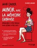 Florence Dardaine - Mon cahier Mincir avec la médecine chinoise.