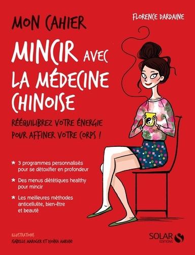 Florence Dardaine et Djoïna Amrani - Mon Cahier  : Mon cahier Mincir avec la médecine chinoise.