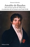Florence de Baudus - Amable de Baudus - Des services secrets de Talleyrand à la direction de la Censure sous Louis XVIII.