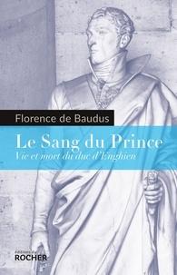 Florence de Baudus - Le Sang du Prince - Vie et mort du duc d'Enghien.