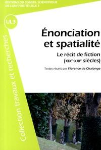 Florence de Chalonge - Enonciation et spatialité - Le récit de fiction (XIXe-XXIe siècles).