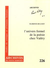 Florence de Lussy - L'univers formel de la poésie chez Valéry - Ou La recherche d'une morphologie généralisée.
