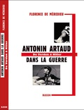 Florence de Mèredieu - Antonin Artaud dans la guerre - De Verdun à Hitler.