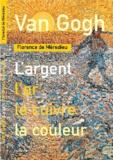 Florence de Mèredieu - Van Gogh - L'argent, l'or, le cuivre, la couleur.