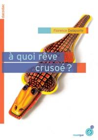 Florence Delaporte - A quoi rêve Crusoé ?.
