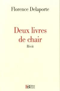 Florence Delaporte - Deux livres de chair.