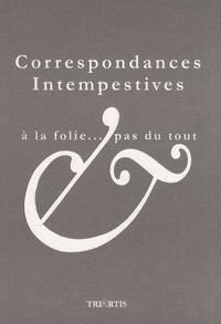 Florence Delay - Correspondances intempestives - A la folie... pas du tout.
