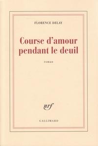 Florence Delay - Course d'amour pendant le deuil.