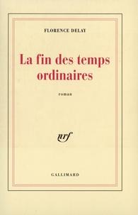 Florence Delay - La fin des temps ordinaires.