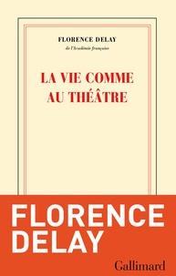 Florence Delay - La vie comme au théâtre.