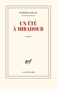 Florence Delay - Un été à Miradour.