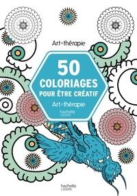 Florence Dellerie et Vincent Jaunatre - 50 coloriages pour être créatif.