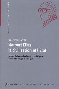 Florence Delmotte - Norbert Elias : la civilisation et l'Etat - Enjeux épistémologiques et politiques d'une sociologie historique.