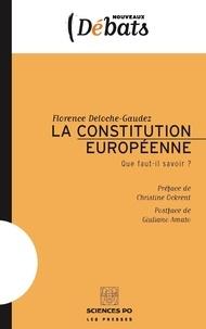 Florence Deloche-Gaudez - La Constitution européenne - Que faut-il savoir ?.