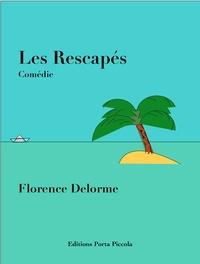 Florence Delorme et  Éditions Porta Piccola - Les Rescapés - Comédie.