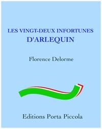 Florence Delorme et  Éditions Porta Piccola - Les Vingt-Deux Infortunes d'Arlequin - D'après un canevas de commedia dell'arte de Carlo Goldoni.
