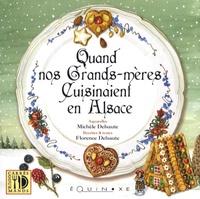 Florence Delsaute et Michèle Delsaute - Quand nos grands-mères cuisinaient en Alsace.