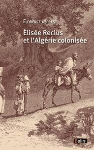 Florence Deprest - Elisée Reclus et l'Algérie colonisée.