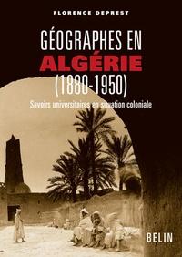 Florence Deprest - Géographes en Algérie (1880-1950) - Savoirs universitaires en situation coloniale.