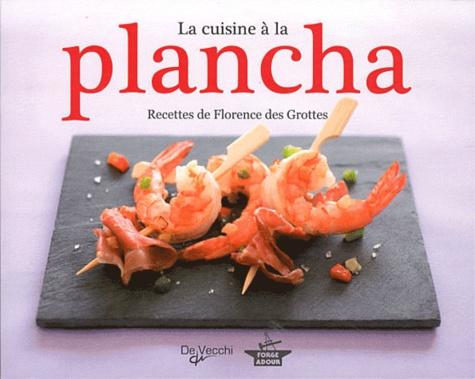 Florence Des Grottes - La cuisine à la plancha.