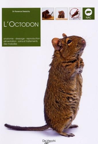 Florence Desachy - L'Octodon - Anatomie, dressage, reproduction, alimentation, soins et traitements des maladies.