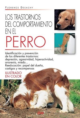 Florence Desachy - Los trastornos del comportamiento en el perro.