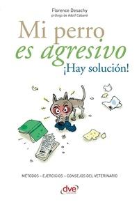Florence Desachy - Mi perro es agresivo ¡Hay solución!.