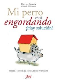 Florence Desachy - Mi perro está engordando ¡Hay solución!.