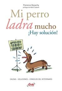 Florence Desachy - Mi perro ladra mucho ¡Hay solución!.