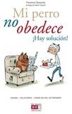 Florence Desachy - Mi perro no obedece ¡Hay solución!.