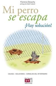 Florence Desachy - Mi perro se escapa ¡Hay solución!.