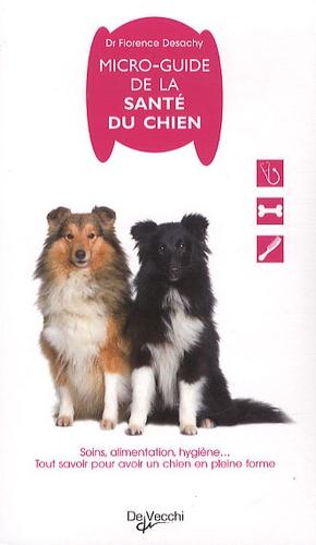 Florence Desachy - Micro-guide de la santé du chien.