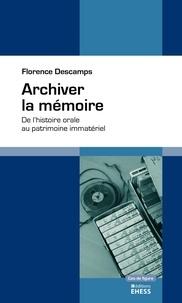 Florence Descamps - Archiver la mémoire - De l'histoire orale au patrimoine immatériel.