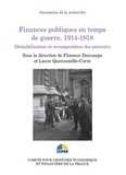 Florence Descamps et Laure Quennouëlle-Corre - Finances publiques en temps de guerre, 1914-1918 - Déstabilisation et recomposition des pouvoirs.