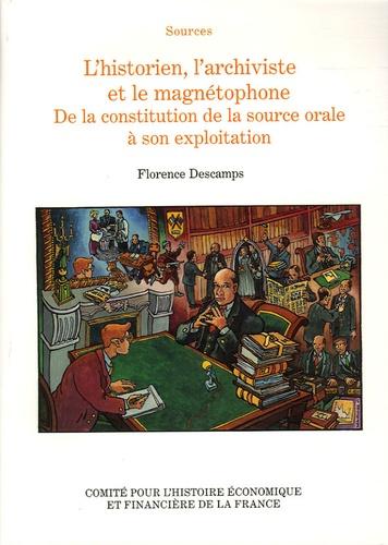 Florence Descamps - L'historien, l'archiviste et le magnétophone - De la constitution de la source orale à son exploitation.