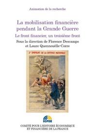 Florence Descamps et Laure Quennouëlle-Corre - La mobilisation financière pendant la Grande Guerre - Le front financier, un troisième front.