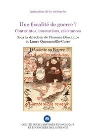 Florence Descamps et Laure Quennouëlle-Corre - Une fiscalité de guerre ? - Contraintes, innovations, résistances.