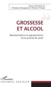Florence Douguet et Thierry Fillaut - Grossesse et alcool - Représentations et appropriations d'une priorité de santé.