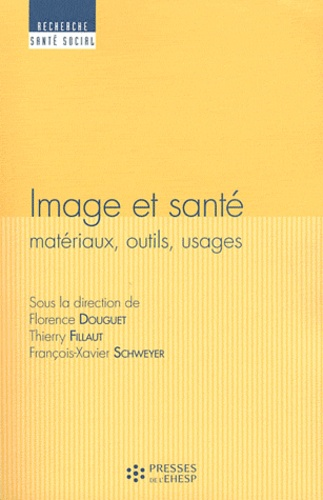 Florence Douguet et Thierry Fillaut - Image et santé - Matériaux, outils, usages.