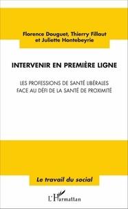 Florence Douguet et Thierry Fillaut - Intervenir en première ligne - Les professions de santé libérales face au défi de la santé de proximité.