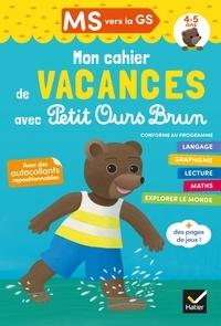 Florence Doutremépuich et Françoise Perraud - Cahier de vacances 2020 Petit Ours Brun MS vers GS 4/5 ans.