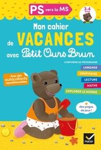 Florence Doutremépuich et Françoise Perraud - Cahier de vacances Petit Ours Brun PS vers MS 3/4 ans.