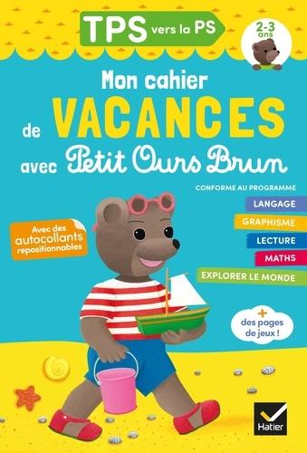 Florence Doutremépuich et Françoise Perraud - Cahier de vacances Petit Ours Brun TPS vers PS 2/3 ans.