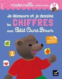 Florence Doutremépuich et Françoise Perraud - Je découvre et je dessine les chiffres avec Petit Ours Brun - petite section.