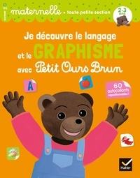 Florence Doutremépuich et Françoise Perraud - Je découvre le langage et le graphisme avec Petit Ours Brun - toute petite section.