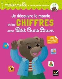 Florence Doutremépuich et Françoise Perraud - Je découvre le monde et les chiffres avec Petit Ours Brun - toute petite section.