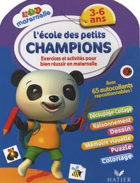 Florence Doutremépuich et Françoise Perraud - L'école des petits champions 3-6 ans - Exercices et activités pour bien réussir en maternelle.