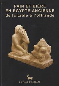 Florence Doyen et Eugène Warmenbol - Pain et bière en Egypte - De la table à l'offrande.