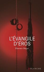 Florence Dugas - L'évangile d'Eros.